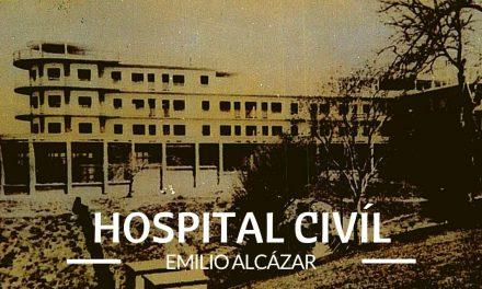 Historia del Hospital Civil EMILIO ALCÁZAR