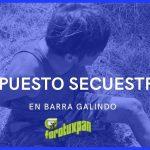 Supuesto SECUESTRO en BARRA GALINDO